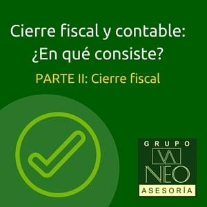 Cierre fiscal y contable: ¿En qué consiste? | Parte II