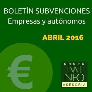 Boletín de Subvenciones para empresas y autónomos ABRIL 2016