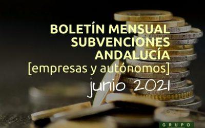 Boletín subvenciones empresas y autónomos Andalucía | JUNIO 2021